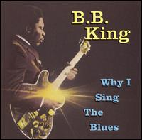 Why I Sing the Blues [Universal Special Products] - B.B. King
