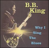 Why I Sing the Blues - B.B. King