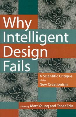 Why Intelligent Design Fails: A Scientific Critique of the New Creationism - Young, Matt (Editor), and Edis, Taner (Editor)