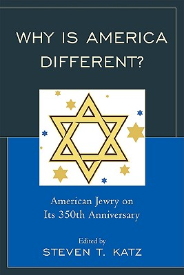 Why Is America Different?: American Jewry on Its 350th Anniversary - Katz, Steven T (Editor)