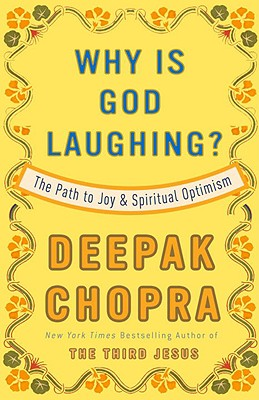 Why Is God Laughing?: The Path to Joy and Spiritual Optimism - Chopra, Deepak, M.D., and Myers, Mike (Foreword by)