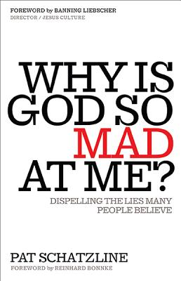 Why Is God So Mad at Me?: Dispelling the Lies Many People Believe - Schatzline, Patrick H
