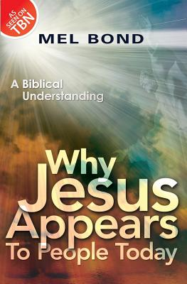 Why Jesus Appears to People Today: A Biblical Understanding - Bond, Mel