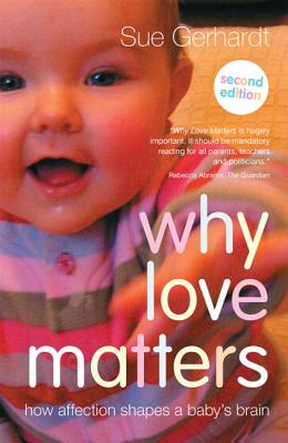 Why Love Matters: How affection shapes a baby's brain - Gerhardt, Sue