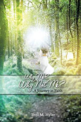 Why Me? Why Not Me?: A Journey in Faith - Hyler, Toni M