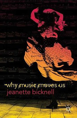 Why Music Moves Us - Bicknell, J