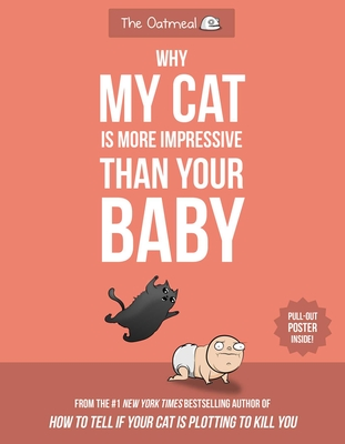 Why My Cat Is More Impressive Than Your Baby - Inman, Matthew, and The Oatmeal