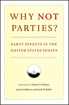 Why Not Parties?: Party Effects in the United States Senate - Monroe, Nathan W (Editor)