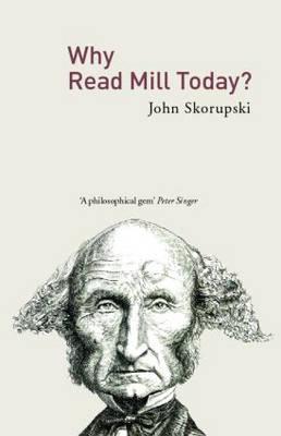 Why Read Mill Today? - John Skorupski