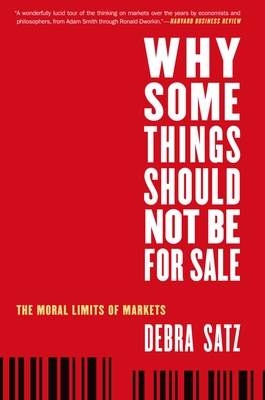 Why Some Things Should Not Be for Sale: The Moral Limits of Markets - Satz, Debra