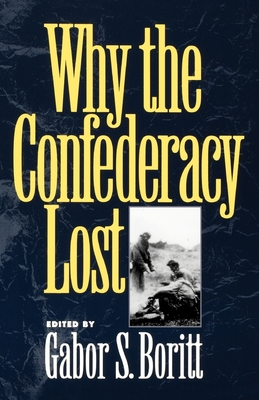 Why the Confederacy Lost - Boritt, Gabor S (Editor)