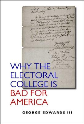 Why the Electoral College Is Bad for America - Edwards, George C, III, and Peirce, Neal R, Mr. (Foreword by)