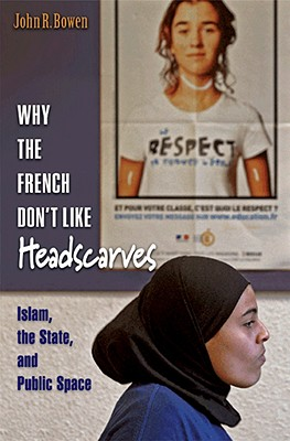 why the french don 39 t like headscarves islam the state public space book by professor john r. Black Bedroom Furniture Sets. Home Design Ideas