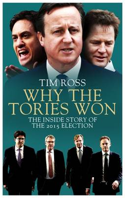Why the Tories Won: The Inside Story of the 2015 Election - Ross, Tim