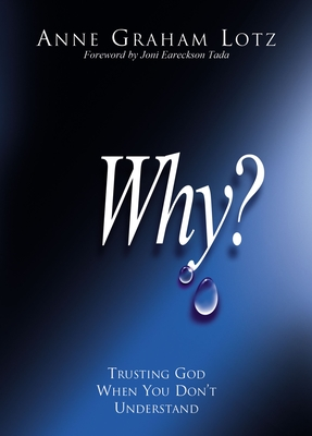 Why?: Trusting God When You Don't Understand - Lotz, Anne Graham
