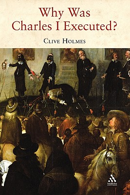 Why Was Charles I Executed? - Holmes, Clive