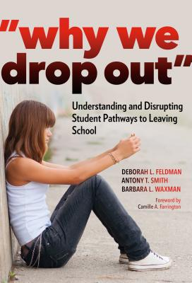 Why We Drop Out: Understanding and Disrupting Student Pathways to Leaving School - Feldman, Deborah L, and Smith, Antony T, and Waxman, Barbara L