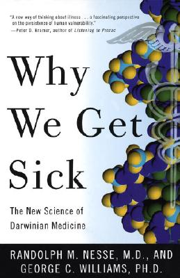 Why We Get Sick: The New Science of Darwinian Medicine - Nesse, Randolph M, and Neese, Randolph M, and Williams, George Christopher