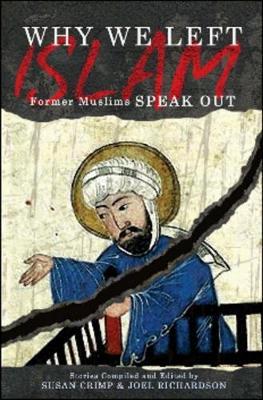 Why We Left Islam: Former Muslims Speak Out - Crimp, Susan (Editor), and Richardson, Joel (Editor)