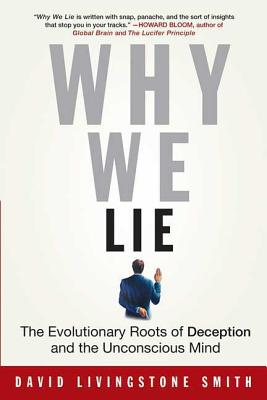 Why We Lie: The Evolutionary Roots of Deception and the Unconscious Mind - Smith, David Livingstone