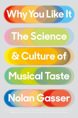 Why You Like It: The Science and Culture of Musical Taste - Gasser, Nolan