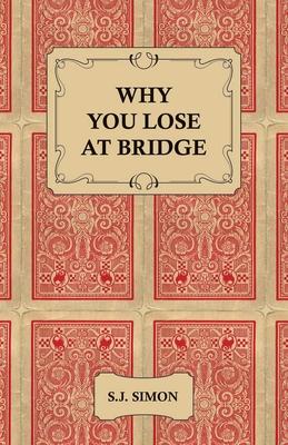 Why You Lose at Bridge - Simon, S J