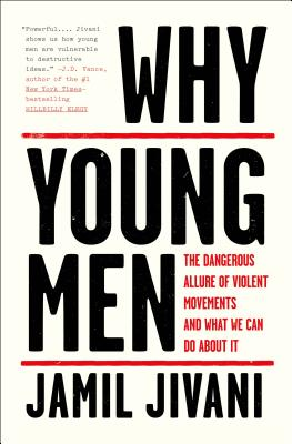 Why Young Men: The Dangerous Allure of Violent Movements and What We Can Do about It - Jivani, Jamil