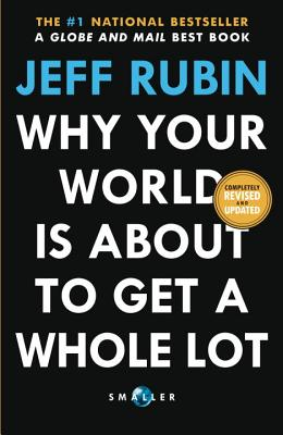 Why Your World Is about to Get a Whole Lot Smaller - Rubin, Jeff