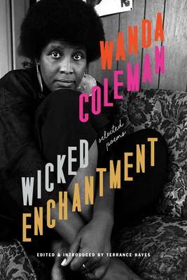 Wicked Enchantment: Selected Poems - Coleman, Wanda, and Hayes, Terrance (Editor)
