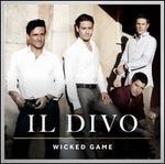 Wicked Game [Super Deluxe Edition] - Il Divo
