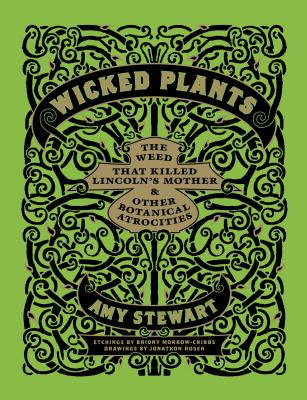Wicked Plants: The Weed That Killed Lincoln's Mother & Other Botanical Atrocities - Stewart, Amy, and Rosen, Jonathon