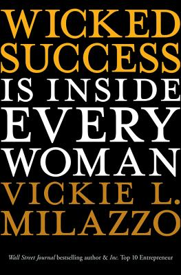 Wicked Success Is Inside Every Woman - Milazzo, Vickie L.
