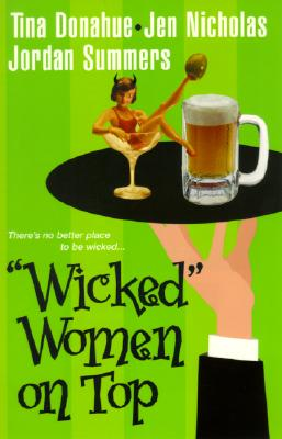 Wicked Women on Top - Donahue, Tina, and Nicholas, Jen, and Summers, Jordan