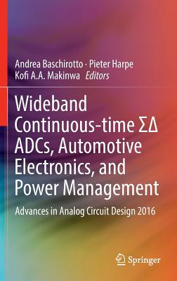 Wideband Continuous-Time Sigmadelta ADCs, Automotive Electronics, and Power Management 2016: Advances in Analog Circuit Design 2016 - Baschirotto, Andrea (Editor), and Harpe, Pieter (Editor), and Makinwa, Kofi A. A. (Editor)