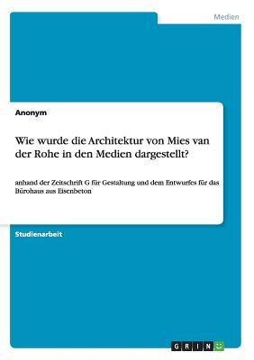 Wie Wurde Die Architektur Von Mies Van Der Rohe in Den Medien Dargestellt? - Anonym