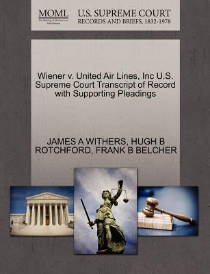 Wiener V. United Air Lines, Inc U.S. Supreme Court Transcript of Record with Supporting Pleadings - Withers, James A, and Rotchford, Hugh B, and Belcher, Frank B