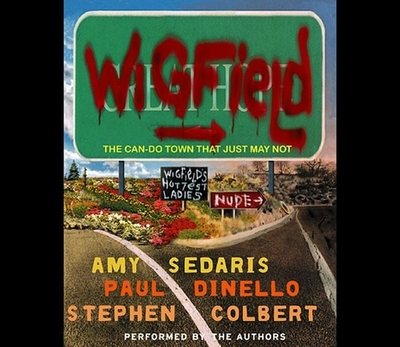 Wigfield - Sedaris, Amy (Read by), and Dinello, Paul (Read by), and Colbert, Stephen (Read by)