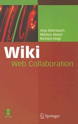 Wiki: Web Collaboration - Ebersbach, Anja, and Glaser, Markus, and Heigl, Richard