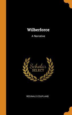 Wilberforce: A Narrative - Coupland, Reginald