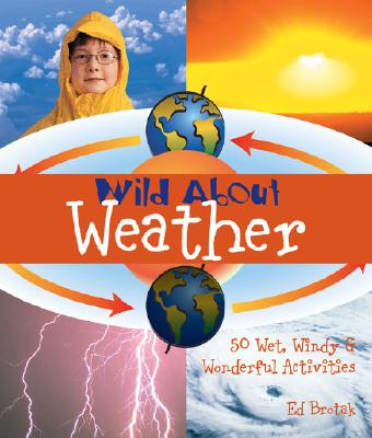 Wild about Weather: 50 Wet, Windy & Wonderful Activities - Brotak, Ed