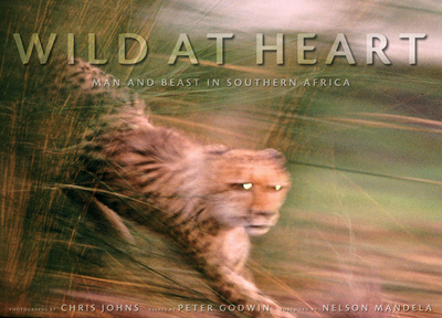Wild at Heart: Man and Beast in Southern Africa - Johns, Chris (Photographer), and Godwin, Peter (Text by)