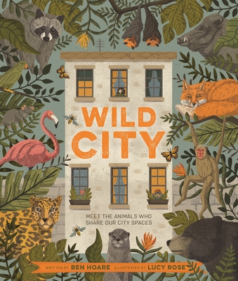 Wild City: Meet the Animals Who Share Our City Spaces - Hoare, Ben