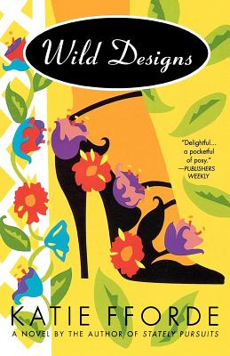 Wild Designs: A Novel by the Author of Stately Pursuits - Fforde, Katie