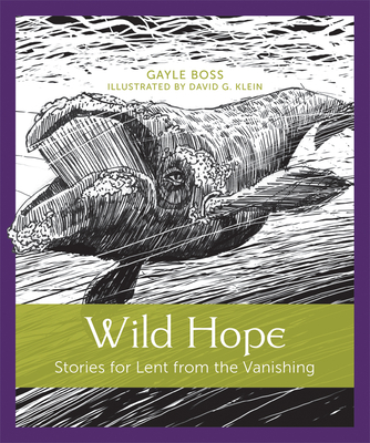 Wild Hope: Stories for Lent from the Vanishing - Boss, Gayle