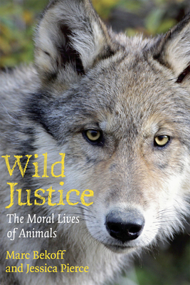 Wild Justice: The Moral Lives of Animals - Bekoff, Marc, PhD, PH D, and Pierce, Jessica