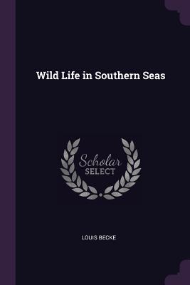 Wild Life in Southern Seas - Becke, Louis