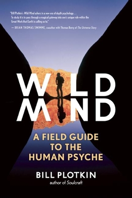 Wild Mind: A Field Guide to the Human Psyche - Plotkin, Bill