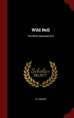 Wild Nell: The White Mountain Girl - Moore, H J