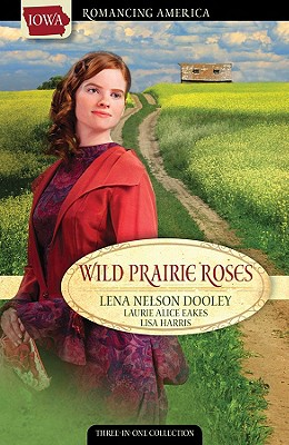 Wild Prairie Roses - Dooley, Lena Nelson, and Eakes, Laurie Alice, and Harris, Lisa