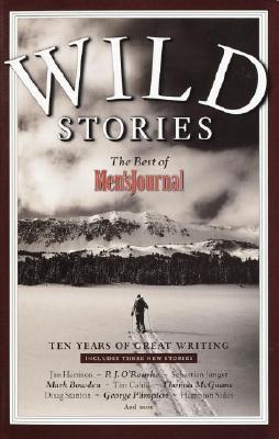Wild Stories: The Best of Men's Journal - Men's Journal